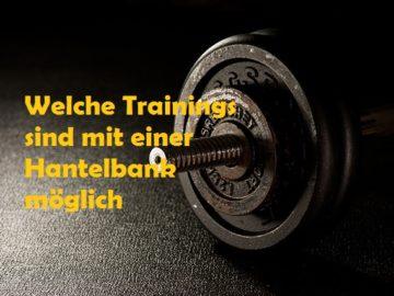 Welche Trainings sind mit einer Hantelbank möglich